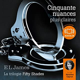 Cinquante nuances plus claires     Trilogie Fifty Shades 3              De :                                                                                                                                 E. L. James                               Lu par :                                                                                                                                 Séverine Cayron                      Durée : 20 h et 3 min     298 notations     Global 4,5