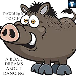 Amazon Music Unlimited The Wild Pig Tosch A Boar Dreams About Dancing
