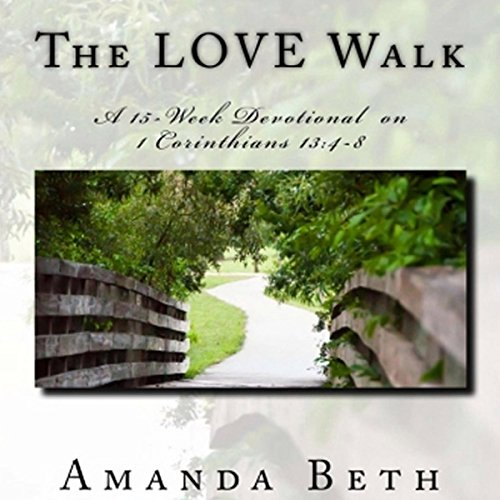 The LOVE Walk: A 15-Week Devotional on 1 Corinthians 13:4-8 audiobook cover art