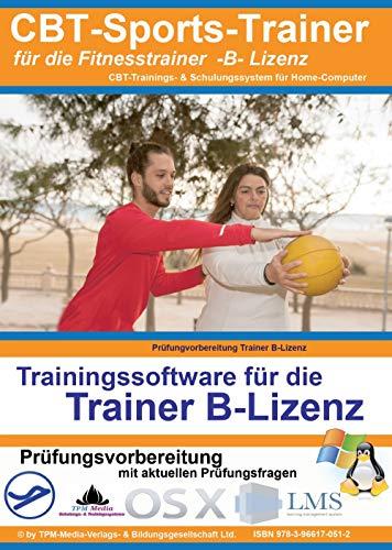 Prüfungsvorbereitung zur FITNESSTRAINER-B-LIZENZ mit über 700 aktuelle Lernfragen: Multiple-Choice Lernsoftware für die Prüfungsvorbereitung