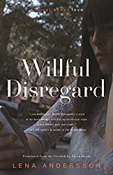 Books Set in Sweden: Wilful Disregard by Lena Andersson. sweden books, swedish novels, sweden literature, sweden fiction, swedish authors, best books set in sweden, popular books set in sweden, books about sweden, sweden reading challenge, sweden reading list, stockholm books, gothenburg books, malmo books, sweden packing list, sweden travel, sweden history, sweden travel books, sweden books to read, books to read before going to sweden, novels set in sweden, books to read about sweden