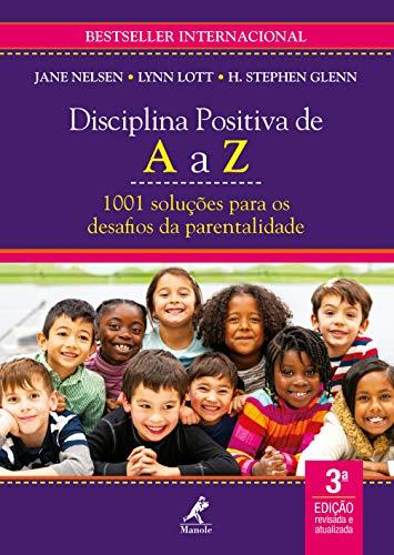 Disciplina positiva de A a Z: 1001 soluções para os desafios da parentalidade 3a ed.
