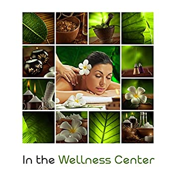 In the Wellness Center: 2019 New Age Music Set for Spa & Wellness, Background for Healing Treatments, Relaxing Massage, Sauna, Jacuzzi Bath