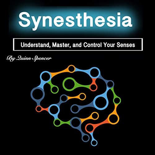Synesthesia: Understand, Master, and Control Your Senses audiobook cover art