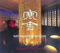 MY HUMBLE HOUSE - ASIAN NU JAZZ