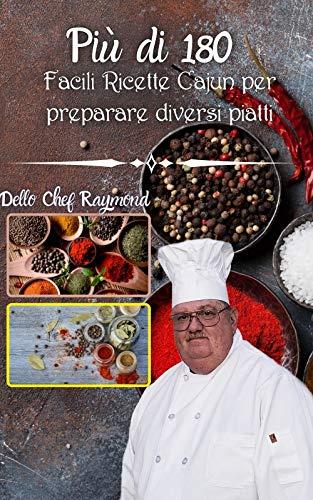 Più di 180 facili ricette cajun per preparare diversi piatti: salsiccia, pesce gatto, cucinare cibi migliori veri spuntini