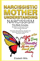 Narcissistic Mother, Understanding Narcissism: This Book Includes: My Mother Is a Narcissistic Person & Narcissistic Abuse Recovery: Daughters and Narcissistic Mothers