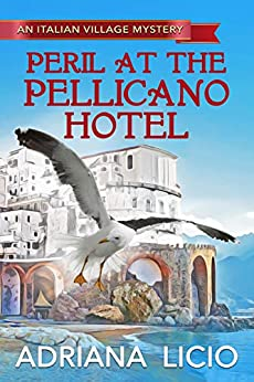 Peril at the Pellicano Hotel (An Italian Village Mystery Book 4) by [Adriana Licio]