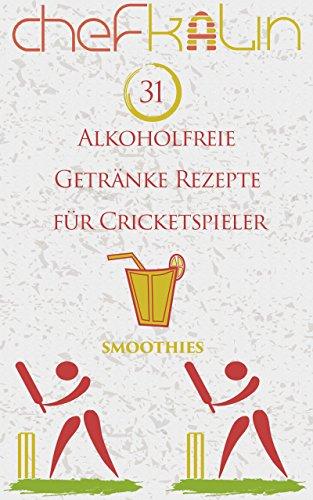 Alkoholfreie Getränke Rezepte für Cricketspieler (Smoothies für Sportler 18)