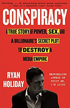 Conspiracy: A True Story of Power, Sex, and a Billionaire's Secret Plot to Destroy a Media Empire (English Edition) van [Ryan Holiday]