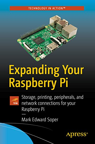 Expanding Your Raspberry Pi: Storage, printing, peripherals, and network connections for your Raspberry Pi (English Edition)