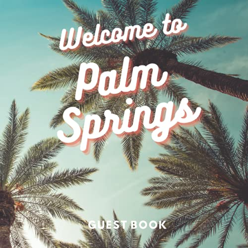 Palm Springs Guest Book: Visitor Sign-In and Logbook for Airbnb, Vacation Holiday Home, B&B, or Rental Cabin