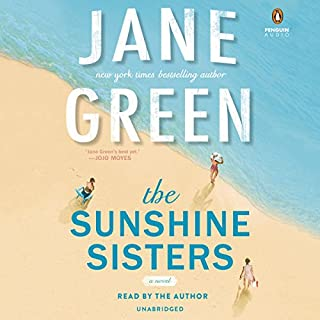 The Sunshine Sisters                   By:                                                                                                                                 Jane Green                               Narrated by:                                                                                                                                 Jane Green                      Length: 11 hrs and 58 mins     255 ratings     Overall 4.3