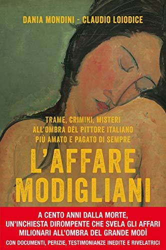 L'affare Modigliani. Trame, crimini, misteri all'ombra del pittore italiano più amato e pagato di sempre