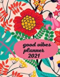 Good Vibes Planner: Cute Daily - Weekly & Monthly Academic Planner 2021 with White Paper, 8.5' x 11', Jan 2021 - Dec 2021 Calendar- Gag Gift/ Present Idea for Men & women
