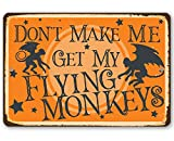 Metal Sign - Don't Make Me Get My Flying Monkeys - Durable Metal Sign - 8' x 12' Use Indoor/Outdoor - Great Halloween Decoration and Wizard of Oz Wicked Witch Gift Under $20