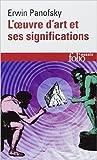 L'oeuvre d'art et ses significations - Essais sur les «arts visuels» de Erwin Panofsky,Bernard et Marthe Teyssèdre (Traduction) ( 16 octobre 2014 ) - 16/10/2014
