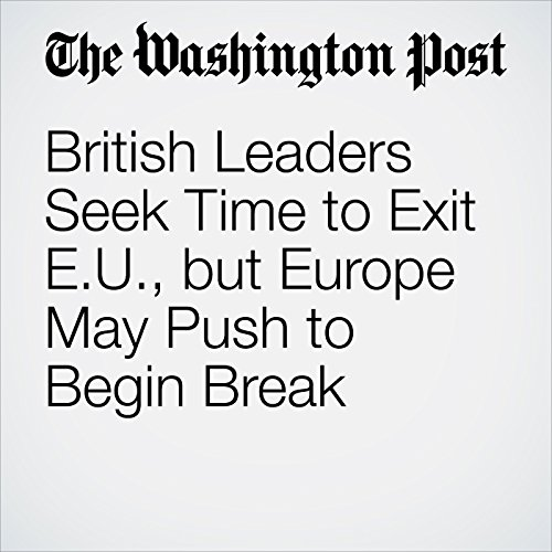 British Leaders Seek Time to Exit EU, but Europe May Push to Begin Break cover art