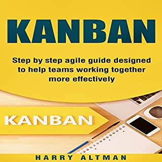 Kanban: Step-by-Step Agile Guide Designed to Help Teams Working Together More Effectively cover art