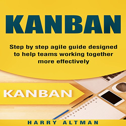 Kanban: Step-by-Step Agile Guide Designed to Help Teams Working Together More Effectively Titelbild