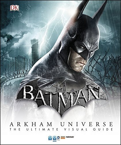 Batman Arkham Universe The Ultimate Visual Guide (Dk Dc Comics) by DK (2015-08-04)