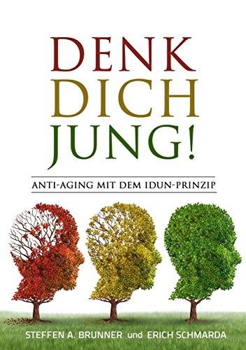 Denk Dich jung!: Anti-Aging mit dem Idun-Prinzip