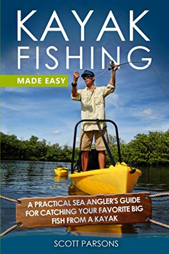 Kayak Fishing Made Easy: A Practical Sea Angler's Guide for Catching...