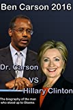 Ben Carson 2016: Dr. Carson vs Hillary Clinton. The biography of the man who stood up to Obama. (Ben Carson for President 2016 Book 1) (English Edition)