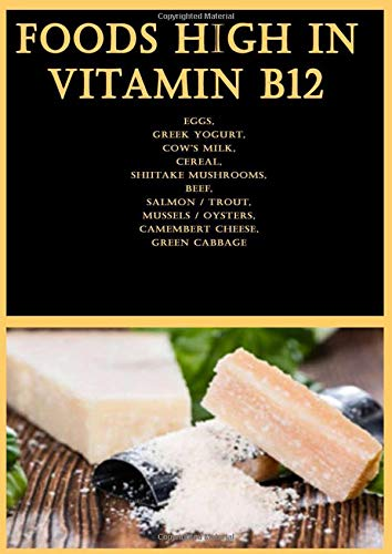 Foods High in Vitamin B12: Eggs, Greek Yogurt, Cow's Milk, Cereal, Shiitake Mushrooms, Beef, Salmon / Trout, Mussels / Oysters, Camembert Cheese, Green Cabbage