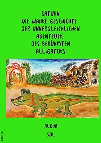 Saturn: Die wahre Geschichte der unvergleichlichen Abenteuer des berühmten Alligators