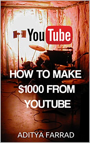 YouTube: How To Make $1000 From YouTube (English Edition)