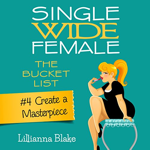 Create a Masterpiece: Single Wide Female: The Bucket List, Book 4 audiobook cover art