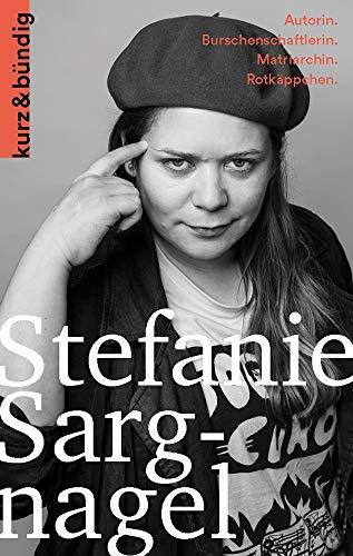 Stefanie Sargnagel: Autorin. Burschenschaftlerin. Matriarchin. Rotkäppchen. (Kurzportraits kurz & bündig)