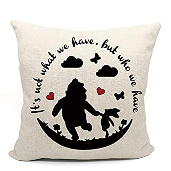 It s Not What We Have But Who We Have Classic Winnie the Pooh and Piglet Pillow Case Friend Friendship Quote Gift Friend Friendship Quote Gift,18 x 18 Inch Linen Cushion Cover for Sofa Couch Bed