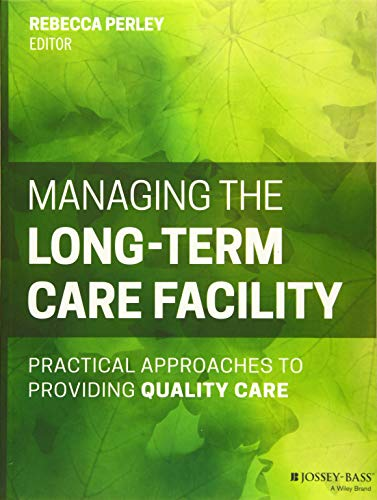 Compare Textbook Prices for Managing the Long-Term Care Facility: Practical Approaches to Providing Quality Care 1 Edition ISBN 9781118654781 by Perley, Rebecca