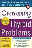 Harvard Medical School Guide to Overcoming Thyroid Problems (Harvard Medical School Guides)