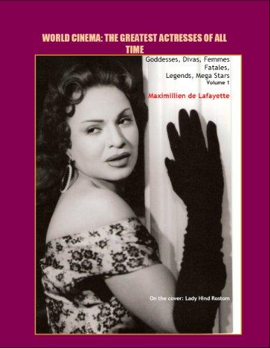 Volume 1. World Cinema: The Greatest Actresses of All Time. Goddesses, Divas,...