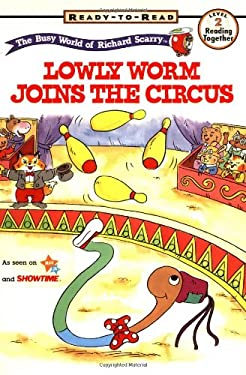 RICHARD SCARRYS READY TO READ BOOKS LOWLY WORM JOINS THE CIRCUS (The Busy World of Richard Scarry)