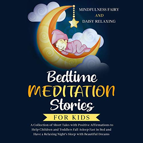 Bedtime Meditation Stories for Kids: A Collection of Short Tales with Positive Affirmations to Help Children & Toddlers Fall Asleep Fast in Bed and Have a Relaxing Night's Sleep with Beautiful Dreams  By  cover art