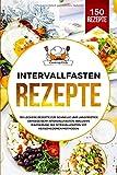 Intervallfasten Rezepte: 150 leckere Rezepte für schnelle und langfristige Erfolge beim Intervallfasten. Inklusive Einführung ins Intervallfasten mit verschiedenen Methoden. - Cooking Academy