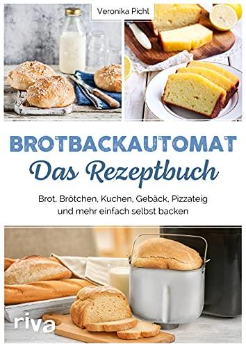 Brotbackautomat – Das Rezeptbuch: Brot, Brötchen, Kuchen, Gebäck, Pizzateig und mehr einfach selbst backen. Über 60 leckere und abwechslungsreiche Rezepte
