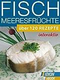 Fisch - Meeresfrüchte - Über 120 Rezepte