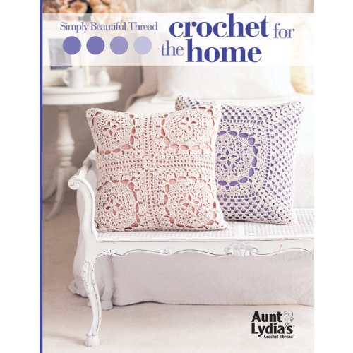 Simply Beautiful Thread Crochet For the Home-From Traditional Lace Showcased in Vintage-Inspired Projects, to Contemporary Designs, This Booklet has Something for Every Home