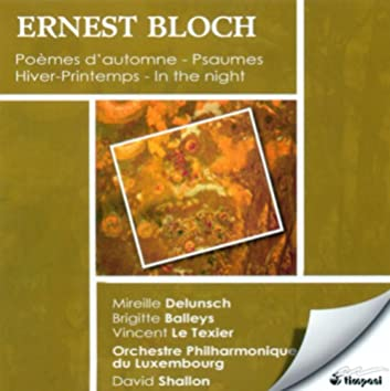 Bloch, E.: Hiver-Printemps / Poemes D'Automne / Prelude and 2 Psalms / In the Night / Psalm 22