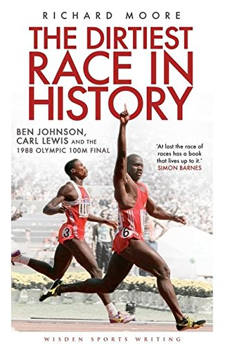<em>The Dirtiest Race in History: Ben Johnson, Carl Lewis and the 1988 Olympic 100m Final</em>