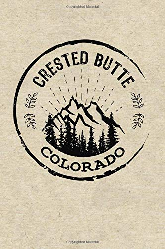 Crested Butte Colorado: Dotted Notebook Hiking Skiing Ski Logbook Journal To Write In, Trail Log Book, Hiker's Journal, Wandering Mountains Journal, Hiking Log Book, Hiking Gifts, 6