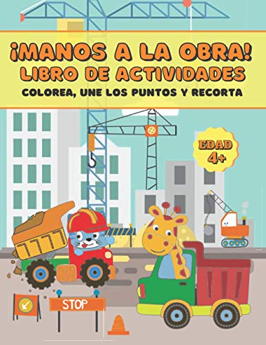 ¡MANOS A LA OBRA! LIBRO DE ACTIVIDADES. Colorea, une los puntos y recorta: Excavadoras, camiones, grúas y lindos animalitos   Regalo educativo para ... niñas a partir de 4 años   Cuaderno infantil.