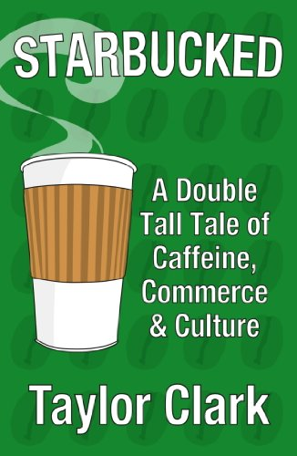 Starbucked: A Double Tall Tale of Caffeine, Commerce and Culture (English Edition)