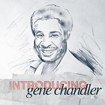 Introducing - Gene Chandler
