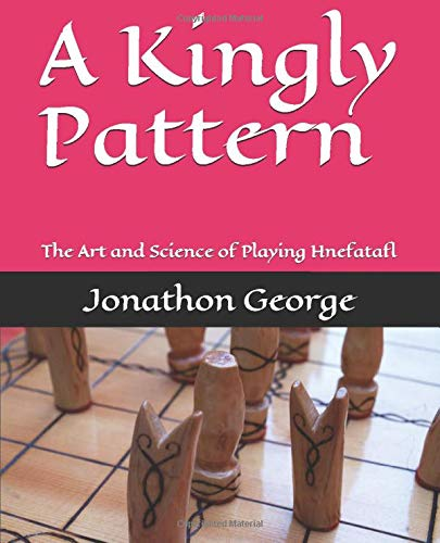 A Kingly Pattern: The Art and Science of Playing Hnefatafl